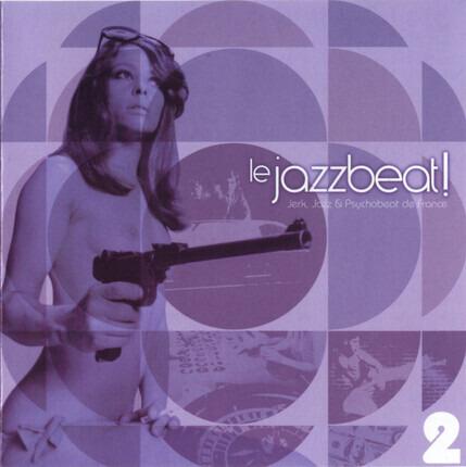 #<Artist:0x00000000068dfbe8> - Le Jazzbeat! Jerk, Jazz & Psychobeat De France 2