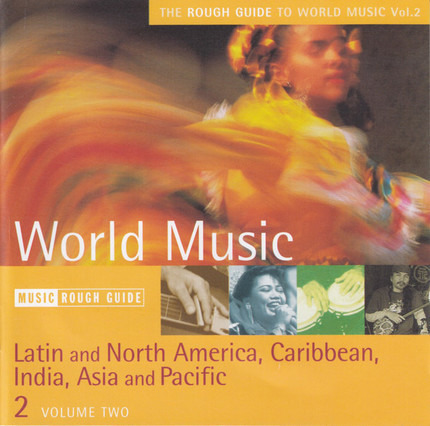 #<Artist:0x00007f6e912bc8c8> - The Rough Guide To World Music: Latin And North America, Caribbean, India, Asia And Pacific Volume