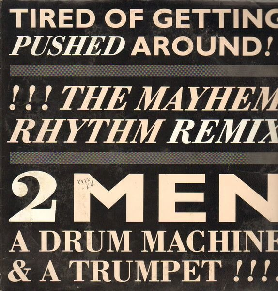 2 MEN A DRUM MACHINE AND A TRUMPET - Tired Of Getting Pushed Around (Mayhem Rhythm Remix) - Maxi x 1