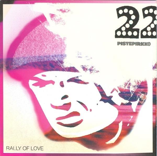 22 PISTEPIRKKO - Rally Of Love (STILL SEALED) - LP