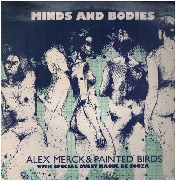 ALEX MERCK & PAINTED BIRDS WITH SPECIAL GUEST RAUL - Minds And Bodies - LP