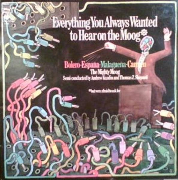 Andrew Kazdin And Thomas Z. Shepard Everything You Always Wanted To Hear On The Moog, But Were Afraid To Ask For
