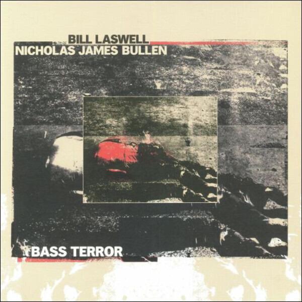 BILL LASWELL / NICHOLAS JAMES BULLEN - Bass Terror (LIMITED RED VINYL) - 33T