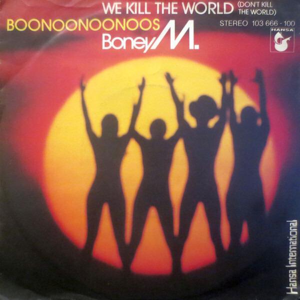BONEY M. - We Kill The World (Don't Kill The World) / Boonoonoonoos - 45T x 1