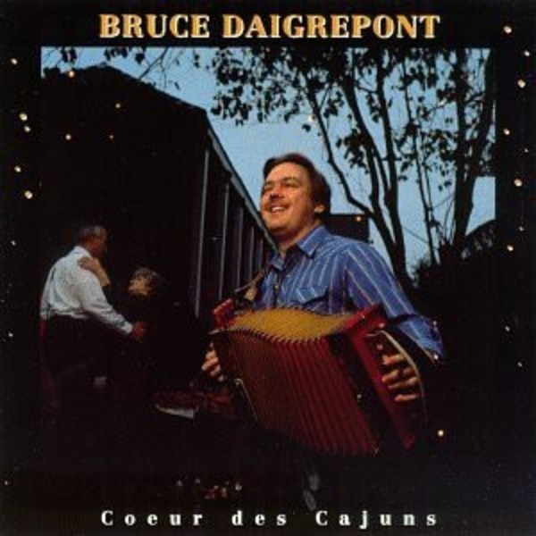 Bruce Daigrepont Coeur Des Cajuns (STILL SEALED)