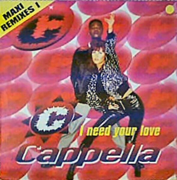 CAPPELLA - I Need Your Love (Maxi Remixes 1) - 12 inch x 1