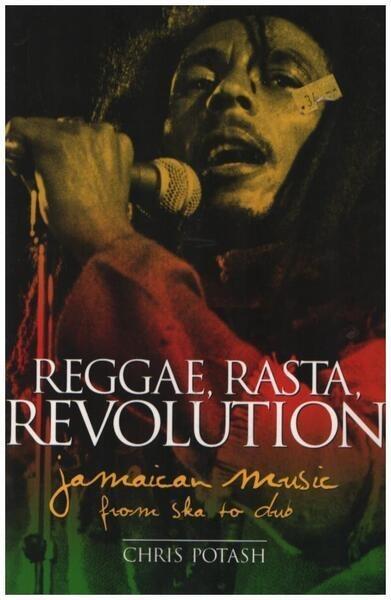 Chris Potash Reggae, Rasta, Revolution: Jamaican Music from Ska to Dub