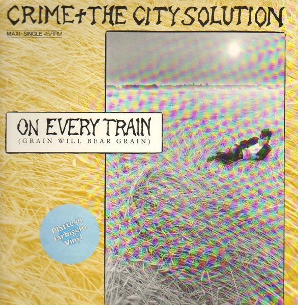 CRIME & THE CITY SOLUTION - On Every Train (Grain Will Bear Grain) - 12 inch x 1