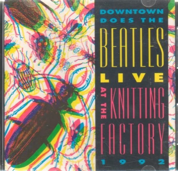 DEFUNKT,ALEX CHILTON,LYDIA LUNCH,KING MISSILE, U.A - Downtown Does The Beatles Live At The Knitting Factory 1992 - CD