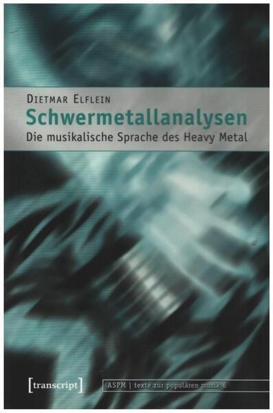 Dietmar Elflein Schwermetallanalysen: Die musikalische Sprache des Heavy Metal