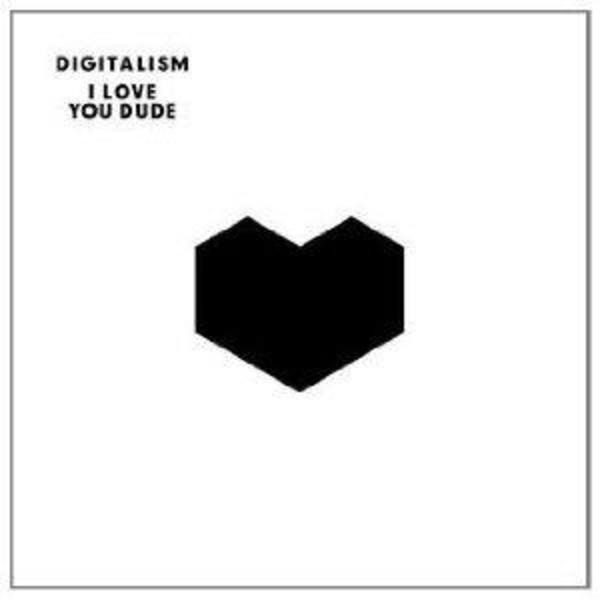 DIGITALISM - I Love You, Dude - CD