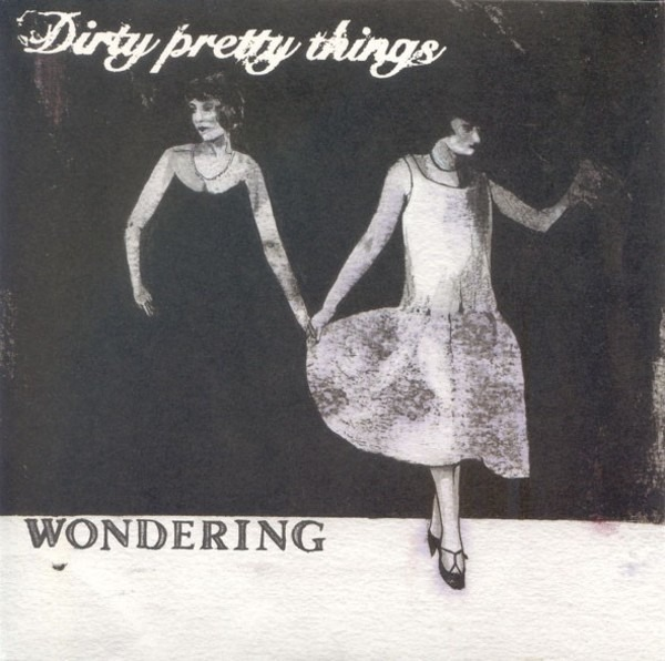 DIRTY PRETTY THINGS - Wondering - 45T x 1