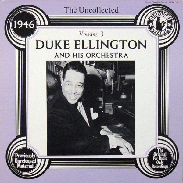 #<Artist:0x00007f4def78a520> - The Uncollected Duke Ellington And His Orchestra Volume 3: 1946