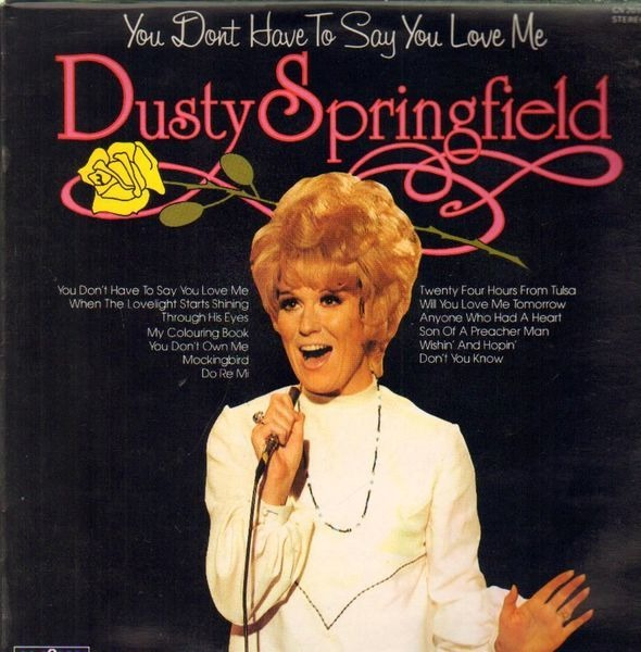 Dusty Springfield You Don T Have To Say You Love Me