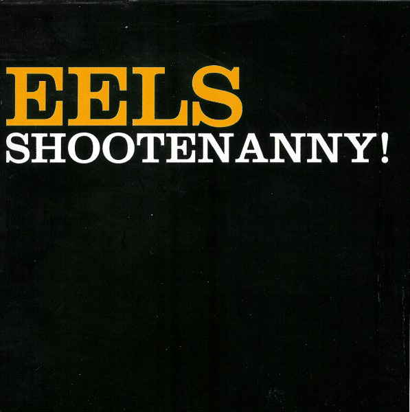 EELS - Shootenanny! - CD
