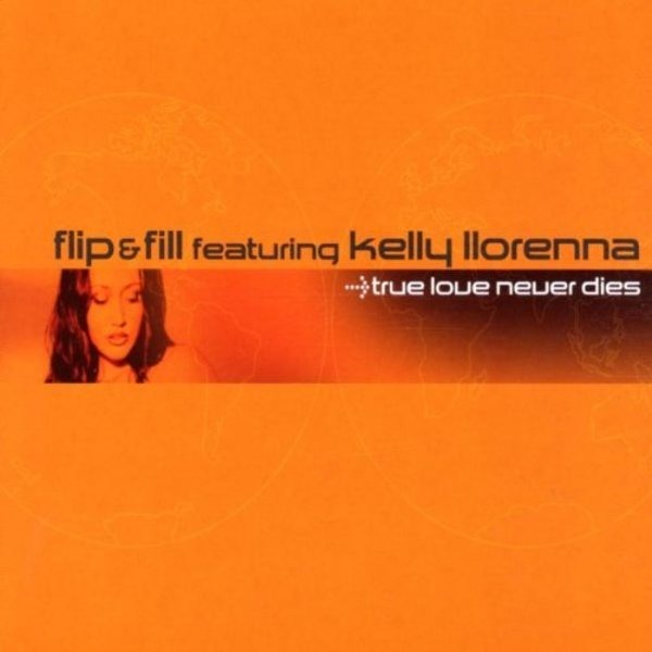 FLIP & FILL FEAT.KELLY LLORENNA - True Love Never Dies - CD Maxi