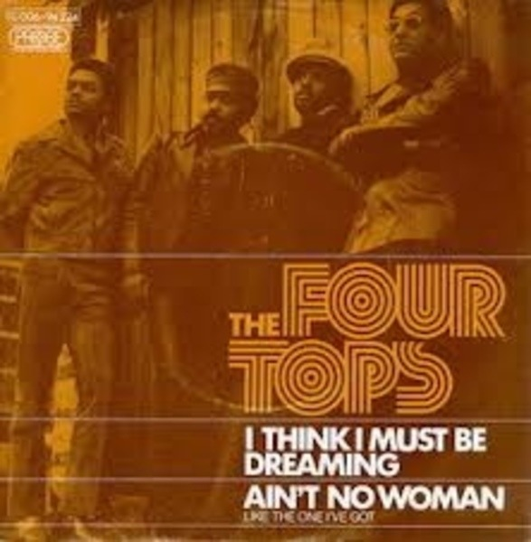 four tops (i think i must be) dreaming / ain't no woman (like the one i've got)