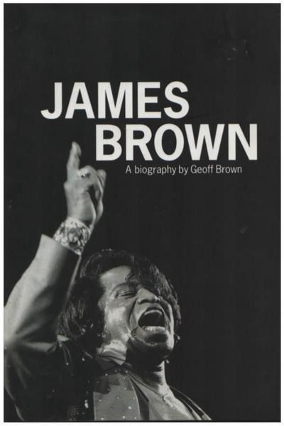 GEOFF BROWN - James Brown: A Biography : Doin' It to Death - Livre