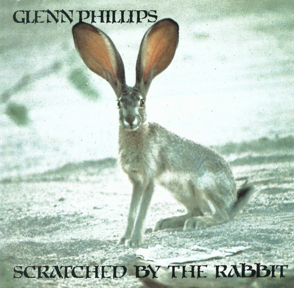 GLENN PHILLIPS - Scratched By The Rabbit - CD
