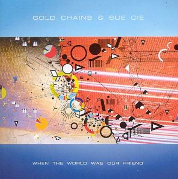 GOLD CHAINS & SUE CIE - When the world was our friend - 12 inch x 2