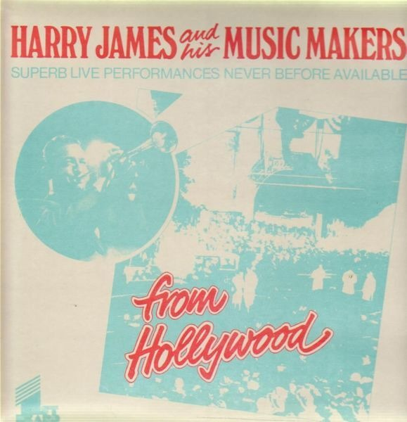 Harry James & His Music Makers From Hollywood (LTD.ED. OF 3000)