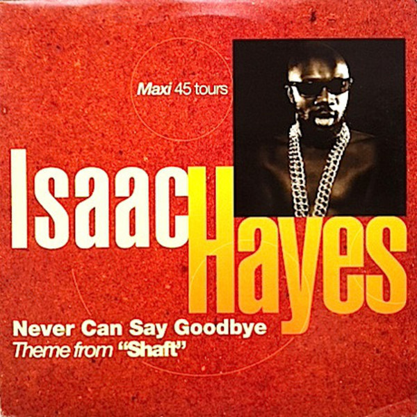 Isaac Hayes Never Can Say Goodbye / Theme From Shaft