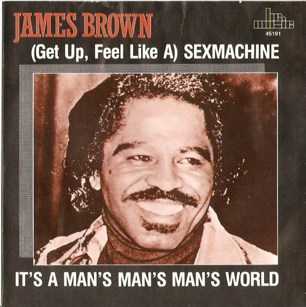 James Brown (Get Up, Feel Like A) Sexmachine / It's A Man's Man's Man's World