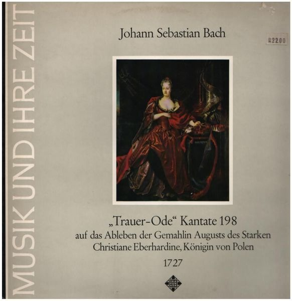 Johann Sebastian Bach 'Funeral Ode' Cantata 198, On The Decease Of The Consort Of Augustus The Strong, Christiane Eberhard