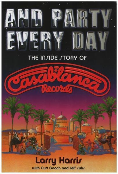 LARRY HARRIS - And Party Every Day: The Inside Story of Casablanca Records - Livre