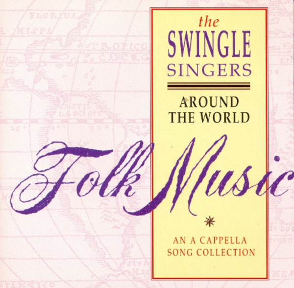 The Swingle Singers Around The World - Folk Music - An A Cappela Song Collection