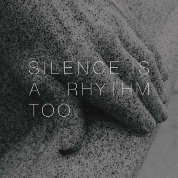 #<Artist:0x00007fd8d42033c0> - Silence is a Rhythm Too