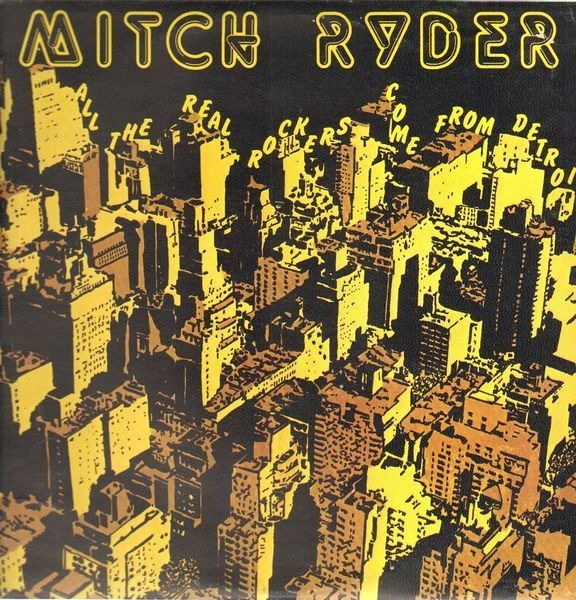 Mitch Ryder - All The Real Rockers Come From Detroit