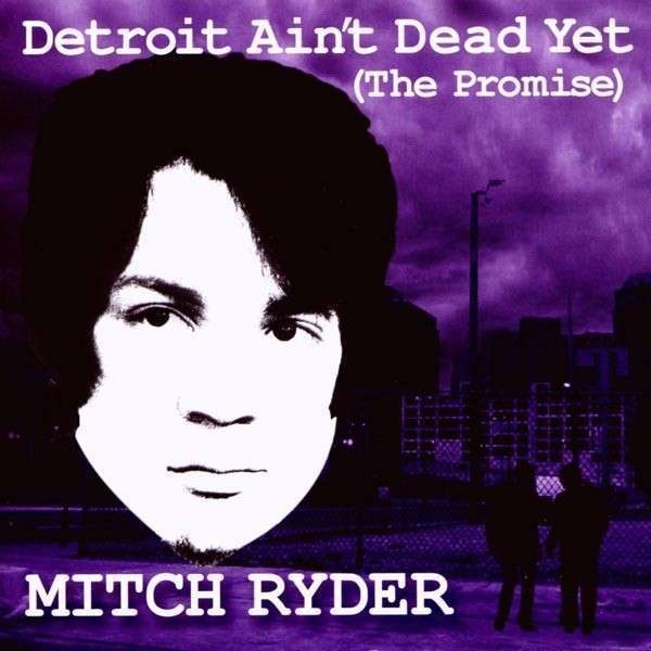 Mitch Ryder - Detroit Aint Dead Yet