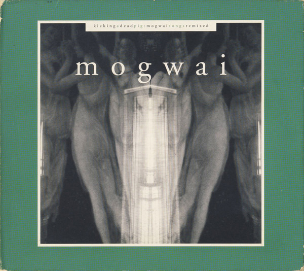 MOGWAI - Kicking A Dead Pig: Mogwai Songs Remixed + Mogwai Fear Satan Remixes (DIGIPAK) - CD x 2