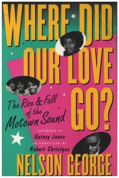 Nelson George Where Did Our Love Go - The Rise & Fall Of The Motown-Sound