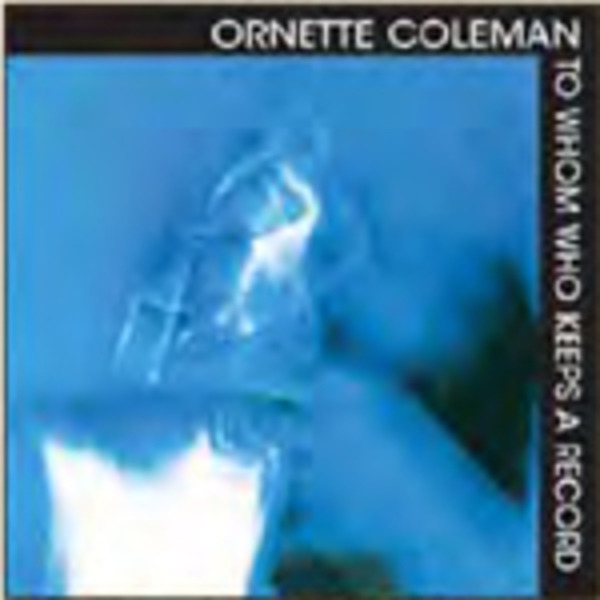 ORNETTE COLEMAN - TO WHOM WHO KEEPS A RECORD - CD