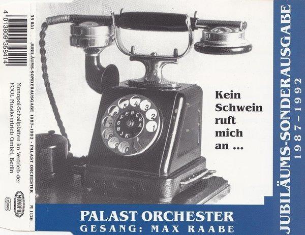 PALAST ORCHESTER MIT SEINEM SÄNGER MAX RAABE - Jubiläums-Sonderausgabe 1987 - 1992 / Kein Schwein Ruft Mich An ... - CD single