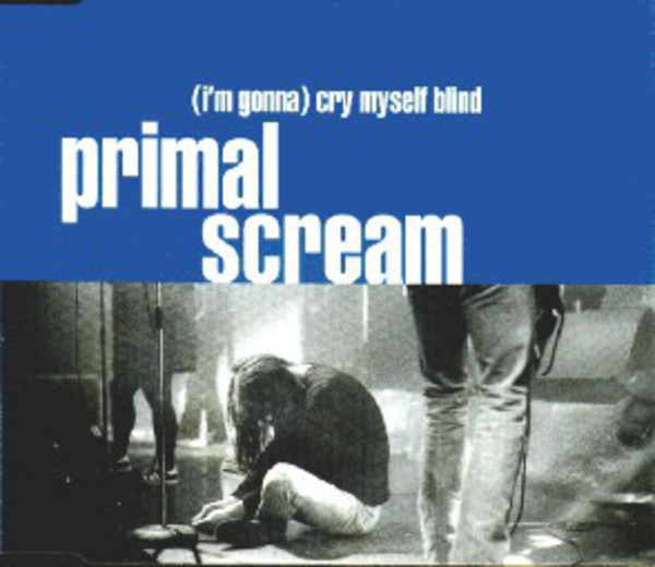 PRIMAL SCREAM - (I'm Gonna) Cry Myself Blind - CD single