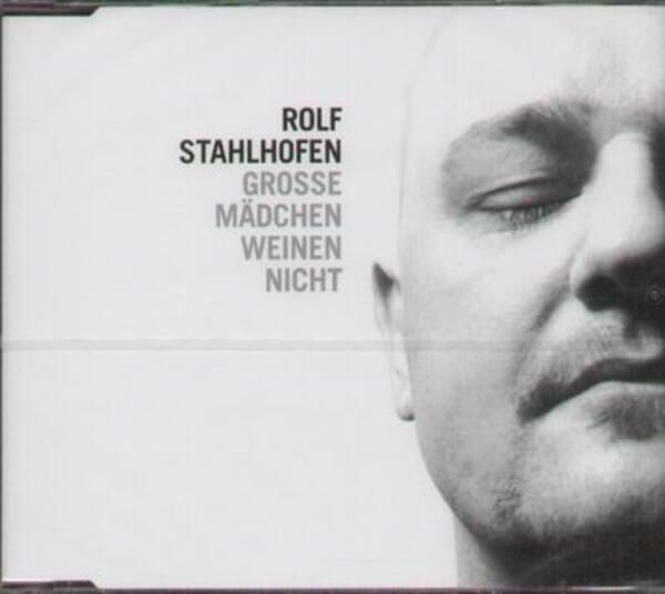 ROLF STAHLHOFEN - Grosse Mädchen weinen nicht - CD single