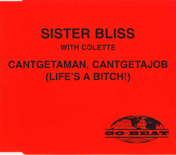 SISTER BLISS WITH COLETTE - Cantgetaman, Cantgetajob (Life's A Bitch!) - CD Maxi