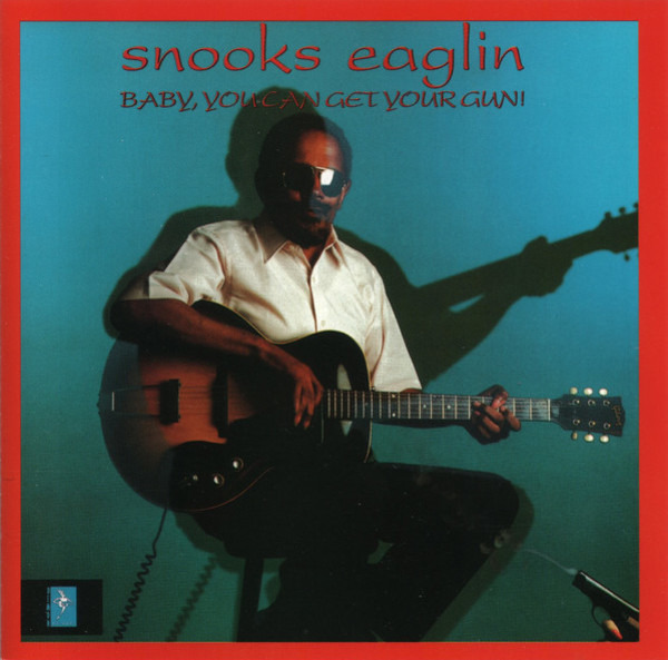 SNOOKS EAGLIN - Baby, You Can Get Your Gun! - CD