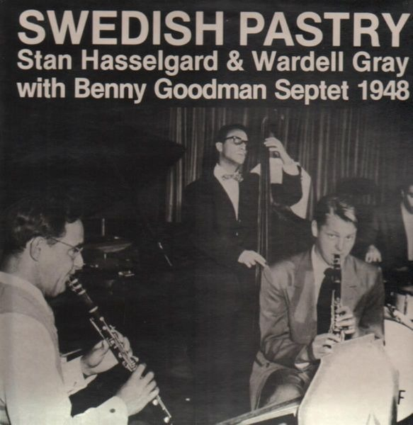 STAN HASSELGARD & WARDELL GRAY WITH BENNY GOODMAN  - Swedish Pastry - 33T