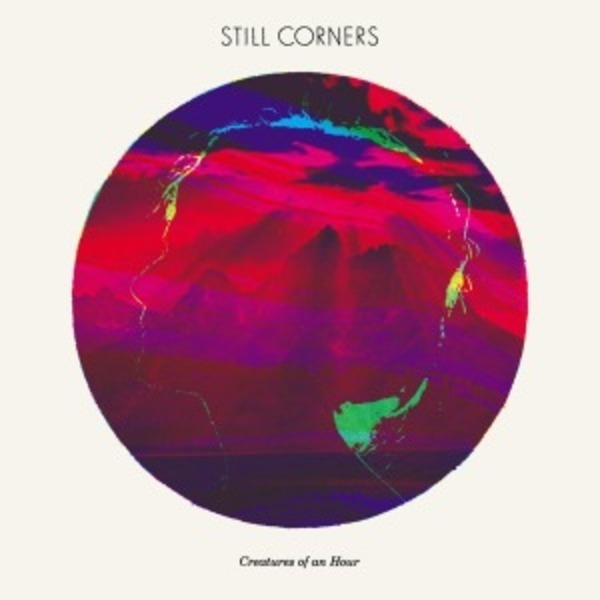 STILL CORNERS - Creatures Of AN Hour - CD