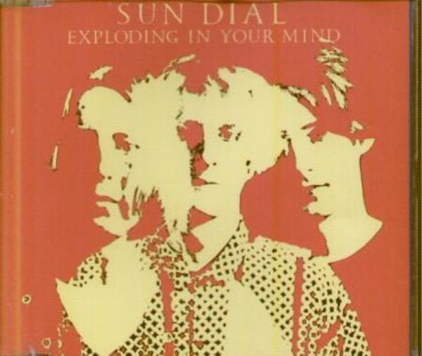 SUN DIAL - Exploding In Your Mind - CD Maxi