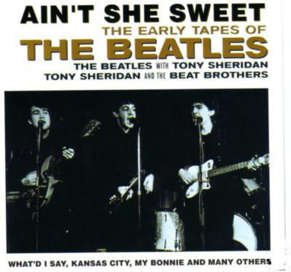 The Beatles / The Beatles With Tony Sheridan / Ton Ain't She Sweet (The Early Tapes Of)