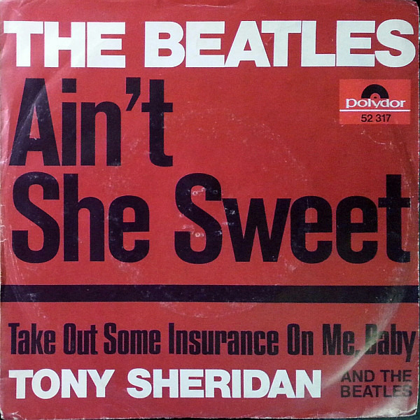 The Beatles / Tony Sheridan And The Beatles Ain't She Sweet / Take Out Some Insurance On Me, Baby