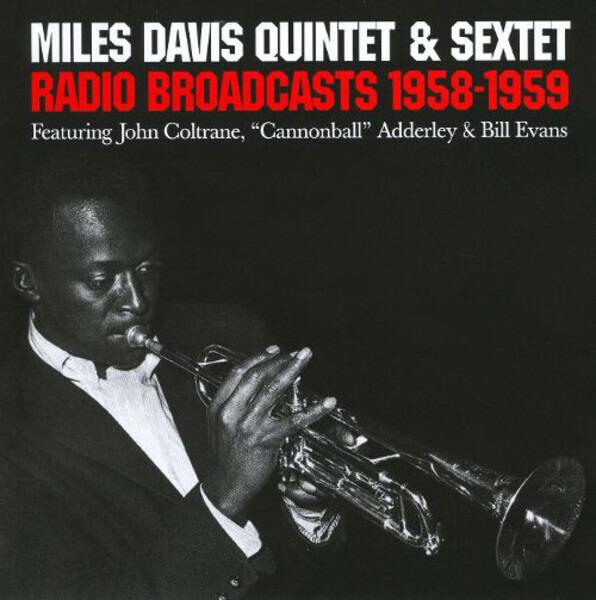 THE MILES DAVIS QUINTET & THE MILES DAVIS SEXTET - Radio Broadcasts 1958-1959 - CD