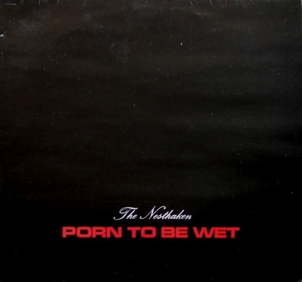 THE NESTHAKEN - Porn To Be Wet - 33T