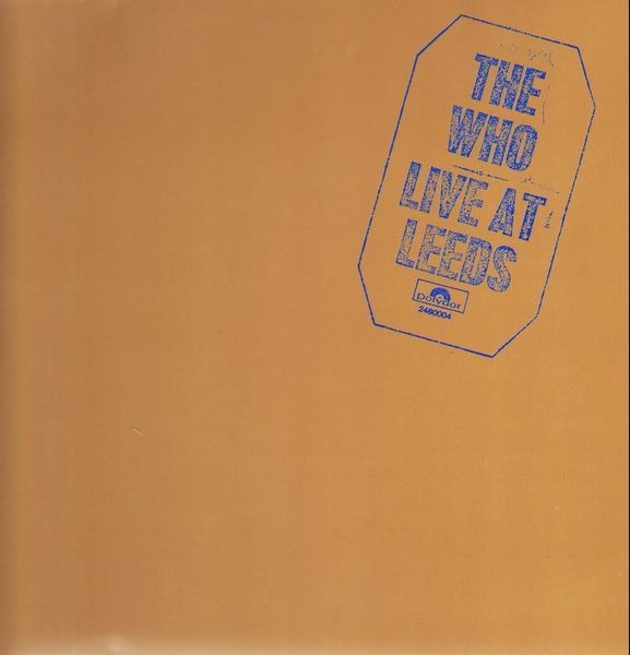 LIVE AT LEEDS, EL ALBUM EN DIRECTO MAS DIRECTO DE TODOS LOS DIRECTOS The-who_live-at-leeds_9