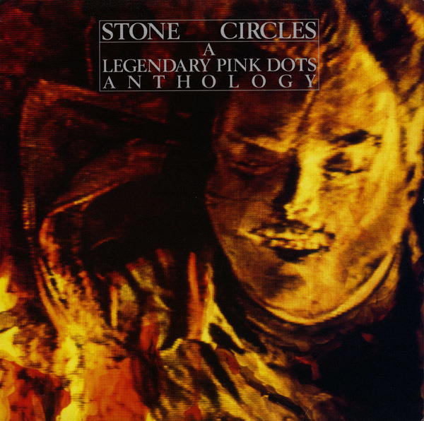 #<Artist:0x007fcf6f2f09b8> - Stone Circles - A Legendary Pink Dots Anthology